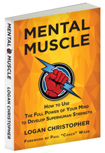 Mental Muscle: How to Use the Full Power of Your Mind to Develop Superhuman Strength