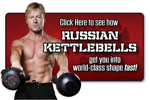 Click Here to see how Russian Kettlebells get you into world-class shape fast!